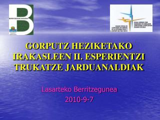 GORPUTZ HEZIKETAKO IRAKASLEEN II. ESPERIENTZI TRUKATZE JARDUANALDIAK