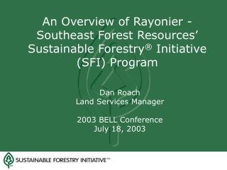 An Overview of Rayonier -Southeast Forest Resources  Sustainable Forestry  Initiative SFI Program
