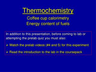 Thermochemistry Coffee cup calorimetry Energy content of fuels