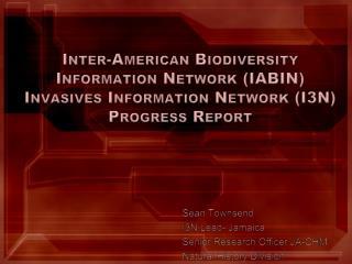 Inter-American Biodiversity  Information Network IABIN  Invasives Information Network I3N Progress Report