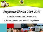 Propuesta T cnica 2008-2013 Escuela B sica Liceo Los casta os   Lautaro: Comuna sana, educada e informada