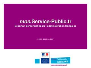 Mon.Service-Public.fr le portail personnalis  de l administration fran aise   OCDE  20-21 juin 2007