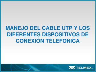 MANEJO DEL CABLE UTP Y LOS DIFERENTES DISPOSITIVOS DE CONEXI N TELEFONICA