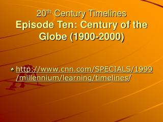20th Century Timelines Episode Ten: Century of the Globe 1900-2000