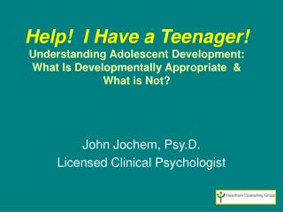 Help  I Have a Teenager Understanding Adolescent Development:   What Is Developmentally Appropriate    What is Not
