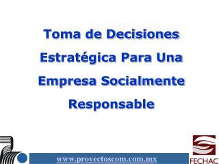 Toma de Decisiones Estrat gica Para Una Empresa Socialmente Responsable