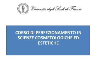 CORSO DI PERFEZIONAMENTO IN SCIENZE COSMETOLOGICHE ED ESTETICHE