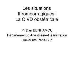 Les situations thromborragiques: La CIVD obst tricale