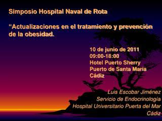 Simposio Hospital Naval de Rota   Actualizaciones en el tratamiento y prevenci n de la obesidad.        10 de junio de 2