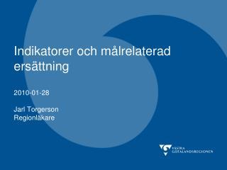 Indikatorer och m lrelaterad ers ttning  2010-01-28  Jarl Torgerson Regionl kare