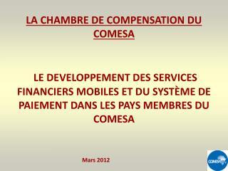 LA CHAMBRE DE COMPENSATION DU COMESA    LE DEVELOPPEMENT DES SERVICES FINANCIERS MOBILES ET DU SYST ME DE PAIEMENT DANS