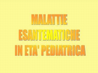 MALATTIE  ESANTEMATICHE  IN ETA PEDIATRICA
