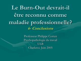 Le Burn-Out devrait-il  tre reconnu comme maladie professionnelle 6- Conclusions