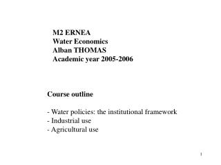 M2 ERNEA  Water Economics  Alban THOMAS  Academic year 2005-2006    Course outline  - Water policies: the institutional