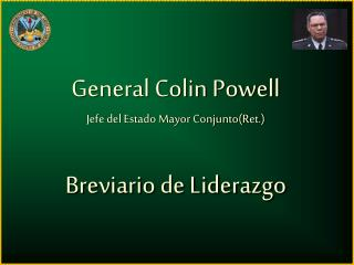General Colin Powell Jefe del Estado Mayor ConjuntoRet.  Breviario de Liderazgo