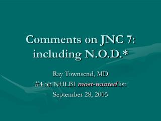 Comments on JNC 7: including N.O.D.
