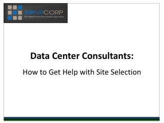 Data Center Consultants: How to Get Help w/ Site Selection