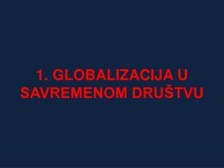 1. GLOBALIZACIJA U SAVREMENOM DRU TVU
