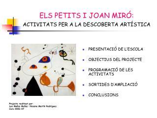 ELS PETITS I JOAN MIR : ACTIVITATS PER A LA DESCOBERTA ART STICA