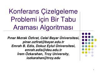 Konferans  izelgeleme Problemi i in Bir Tabu Aramasi Algoritmasi  Pinar Mizrak  zfirat, Celal Bayar  niversitesi, pinar.