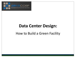 Data Center Design:  How to Build a Green Facility