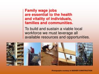 Family wage jobs  are essential to the health  and vitality of individuals,  families and communities.    To build and s