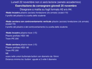 Luned  22 novembre non ci sar  lezione senato accademico Esercitazione da consegnare gioved  25 novembre Disegnare a mat