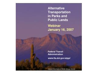 Alternative Transportation in Parks and Public Lands Program Webinar   January 16, 2007 Federal Transit Administration
