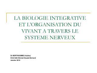 LA BIOLOGIE INTEGRATIVE ET L ORGANISATION DU VIVANT A TRAVERS LE SYSTEME NERVEUX