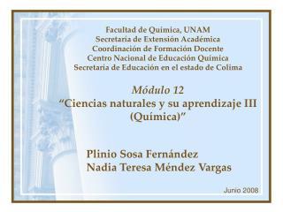 Facultad de Qu mica, UNAM Secretar a de Extensi n Acad mica Coordinaci n de Formaci n Docente Centro Nacional de Educaci