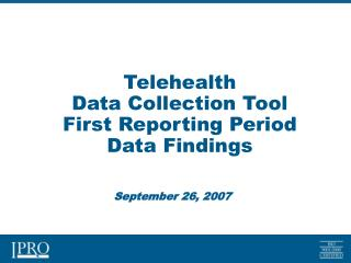 Telehealth  Data Collection Tool First Reporting Period  Data Findings