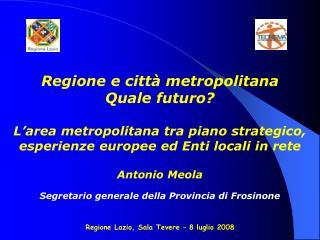 Regione e citt  metropolitana  Quale futuro   L area metropolitana tra piano strategico, esperienze europee ed Enti loca