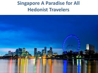 Singapore A Paradise for All Hedonist Travelers