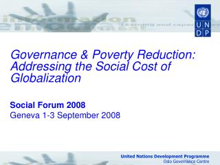 Governance  Poverty Reduction: Addressing the Social Cost of Globalization  Social Forum 2008 Geneva 1-3 September 2008