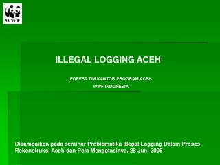 ILLEGAL LOGGING ACEH