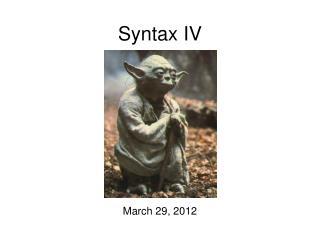 Syntax IV