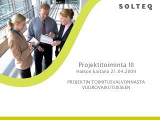 Projektitoiminta III Haikon kartano 21.04.2009  PROJEKTIN TOIMITUSVALVONNASTA VUOROVAIKUTUKSEEN