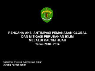 RENCANA AKSI ANTISIPASI PEMANASAN GLOBAL DAN MITIGASI PERUBAHAN IKLIM MELALUI KALTIM HIJAU  Tahun 2010 - 2014
