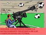 DOSSIER INFORMATIVO SOBRE LA RETRANSMISI N TELEVISIVA DE LAS COMPETICIONES DE F TBOL
