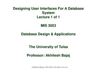 Designing User Interfaces For A Database System Lecture 1 of 1  MIS 3053  Database Design  Applications   The University