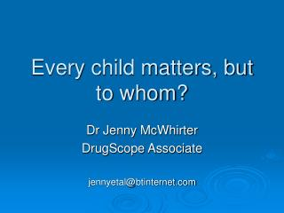 Every child matters, but to whom