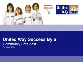 United Way Success By 6 Community Breakfast October 2008