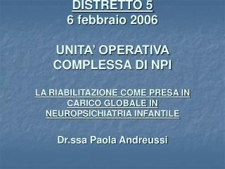 CONFERENZA DEI SERVIZI DISTRETTO 5 6 febbraio 2006  UNITA  OPERATIVA COMPLESSA DI NPI   LA RIABILITAZIONE COME PRESA IN