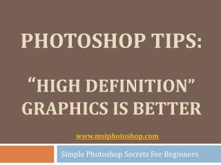 Photoshop Tips - High Definition Graphics Is Better