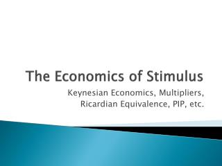 The Economics of Stimulus