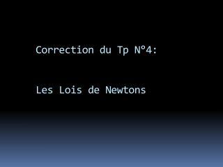 Correction du Tp N 4:   Les Lois de Newtons