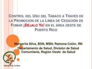 Control del Uso del Tabaco a Trav s de la Promoci n de la L nea de Cesaci n de Fumar  D jalo Ya en el  rea oeste de Puer
