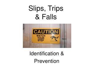 Slips, Trips  Falls