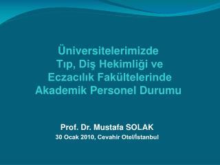 Prof. Dr. Mustafa SOLAK 30 Ocak 2010, Cevahir Otel