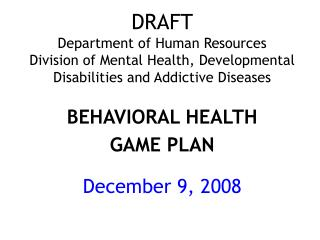 DRAFT Department of Human Resources Division of Mental Health, Developmental Disabilities and Addictive Diseases   BEHAV